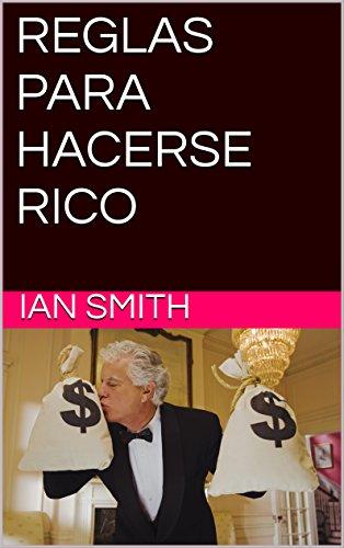 REGLAS PARA HACERSE RICO por IAN SMITH
