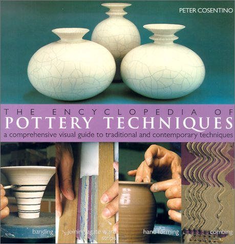 The Encyclopedia of Pottery Techniques: A Comprehensive Visual Guide to Traditional and Contemporary Techniques by Peter Cosentino (2002-05-01)