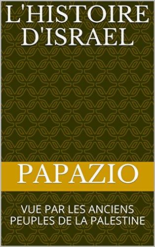 L'HISTOIRE D'ISRAEL: VUE PAR LES ANCIENS PEUPLES DE LA PALESTINE par PAPAZIO