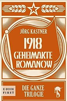 1918 – Geheimakte Romanow: Die ganze Trilogie von [Kastner, Jörg]