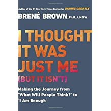 I Thought It Was Just Me (but it isn't): Making the Journey from What Will People Think? to I Am Enough by Bren?? Brown (2007-12-27)