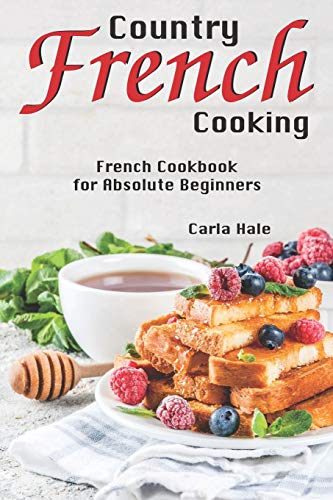 Country French Cooking: French Cookbook for Absolute Beginners Provincial Dessert