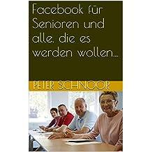 Facebook für Senioren und alle, die es werden wollen...: Nicht nur für Senioren