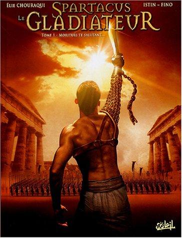 Spartacus le gladiateur, Tome 1 : Morituri te salutant...