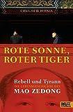 Rote Sonne, Roter Tiger: Rebell und Tyrann. Die Lebensgeschichte des Mao Zedong. Mit vielen Fotos - Charlotte Kerner