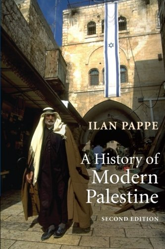 A History of Modern Palestine: One Land, Two Peoples 2nd (second) Edition by Pappe, Ilan published by Cambridge University Press (2006)