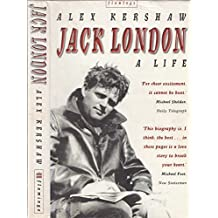 Jack London: A Life: Written by Alex Kershaw, 1998 Edition, (New edition) Publisher: Flamingo [Paperback]