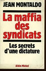 La Maffia des syndicats. Les secrets d'une dictature