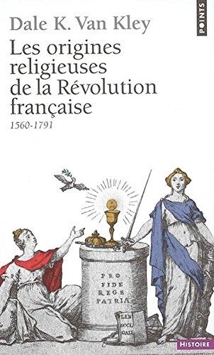 Les origines religieuses de la Révolution française (1560-1791) par Dale kenneth Van kley