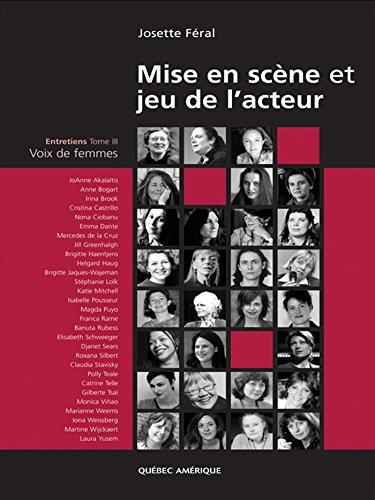 Mise en scène et jeu de l'acteur: Entretiens Tome 3 - Voix de femmes par Josette Féral