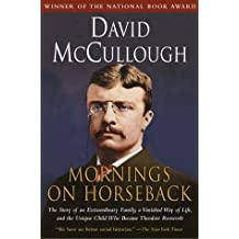 Mornings on Horseback: The Story of an Extraordinary Family, a Vanished Way of Life and the Unique Child Who Became Theodore Roosevelt by David McCullough (1982-05-12)