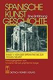 Spanische Kunstgeschichte. Eine Einführung: Spanische Kunstgeschichte, in 2 Bdn., Bd.1, Von der Spätantike bis zur frühen Neuzeit