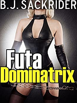 Futa Dominatrix (Futa on Male BDSM, Domination and Submission) by [Sackrider, B.J.]