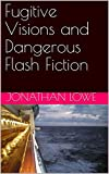 Fugitive Visions and Dangerous Flash Fiction (English Edition)
