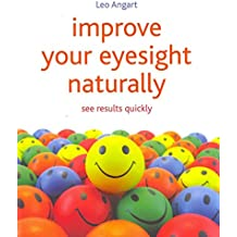 [Improve Your Eyesight Naturally: See Results Quickly] (By: Leo Angart) [published: May, 2012]