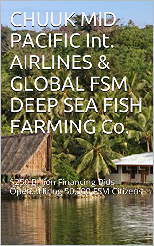 chuuk-mid-pacific-int-airlines-global-fsm-deep-sea-fish-farming-co-250-billion-financing-bids-openhi