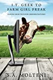 I.T. Geek to Farm Girl Freak: Leaving High Tech for Greener Pastures (English Edition)