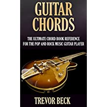 Guitar Chords: The Ultimate Chord Book Reference for the Pop and Rock Music Guitar Player (INCLUDING OVER 120 CHORD DIAGRAMS) (English Edition)