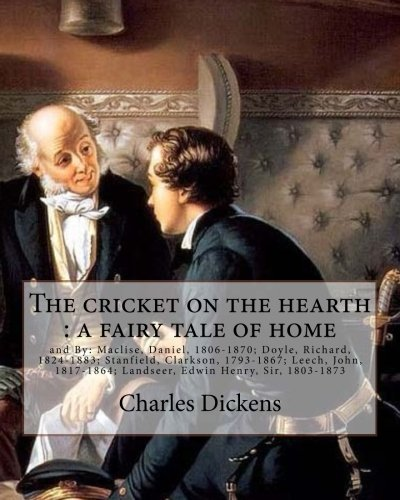 The cricket on the hearth : a fairy tale of home.  By: Charles Dickens: and By: Maclise, Daniel, 1806-1870; Doyle, Richard, 1824-1883; Stanfield, ... Landseer, Edwin Henry, Sir, 1803-1873 - Sir Edwin Landseer