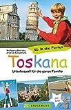 Ab in die Ferien - Toskana: Urlaubsspaß für die ganze Familie - Wolfgang Benicke, Andrea Kampmann