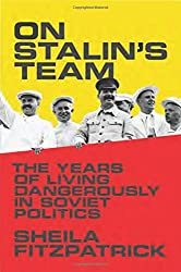 On Stalin′s Team - The Years of Living Dangerously  in Soviet Politics