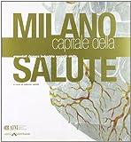 Scarica Libro Milano capitale della salute Ospedali ricerca industria e societa civile (PDF,EPUB,MOBI) Online Italiano Gratis