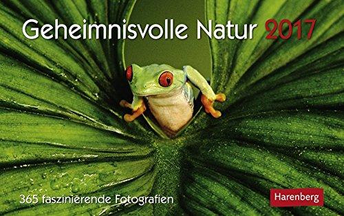 Geheimnisvolle Natur - Kalender 2017: 365 faszinierende Fotografien