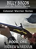 Billy Bacon and the Soldier Slaves (Colonial Warrior Series, Book 1)