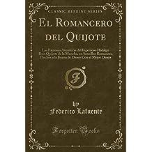 El Romancero del Quijote: Las Famosas Aventuras del Ingenioso Hidalgo Don Quijote de la Mancha, en Sencillos Romances, Hechos a la Buena de Dios y Con el Mejor Deseo (Classic Reprint)