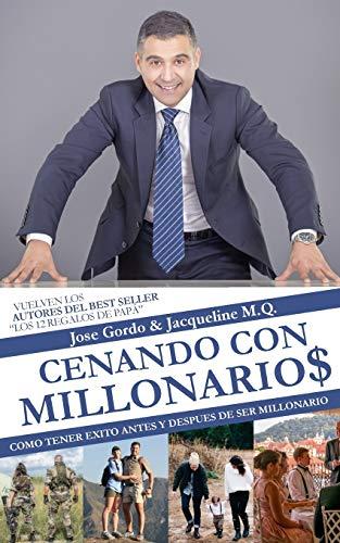 Cenando con Millonarios: Como Tener Éxito Antes y Después de Ser Millonario por Jose Gordo
