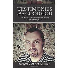 Testimonies of a Good God: The True Story of an Ordinary Man with an Extraordinary God