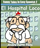 Image de Funny Tales In Easy Spanish 2: El hospital loco (Spanish for Beginners Series) (Spanish Edition)