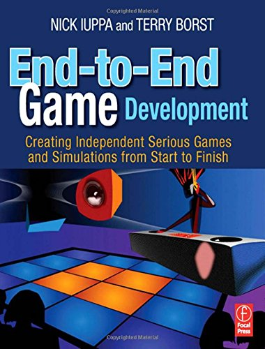 End-to-End Game Development: Creating Independent Serious Games and Simulations from Start to Finish por Nick Iuppa