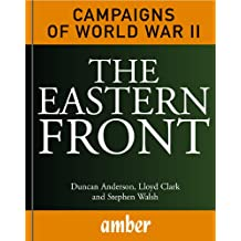 The Eastern Front: Barbarossa, Stalingrad, Kursk and Berlin (Campaigns of World War II Book 1) (English Edition)