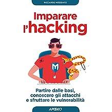 Imparare l'hacking: partire dalle basi, conoscere gli attacchi e sfruttare le vulnerabilità (Italian Edition)