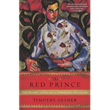 The Red Prince: The Secret Lives of a Habsburg Archduke (English Edition)