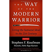The Way of the Modern Warrior: Living the Samurai Ideal in the 21st Century by Stephen F. Kaufman (2012-11-10)
