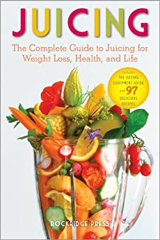 Juicing: The Complete Guide to Juicing for Weight Loss, Health and Life - Includes The Juicing Equipment Guide and 97 Delicious Recipes by [Chatham, John]
