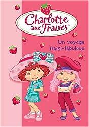 Charlotte aux Fraises, Tome 13 : Un voyage fraisi-fabuleux