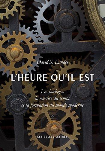 L'heure qu'il est: Les horloges, la mesure du temps et la formation du monde moderne par David Saul Landes