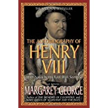 The Autobiography of Henry VIII: With Notes by His Fool, Will Somers by Margaret George (1998-09-15)