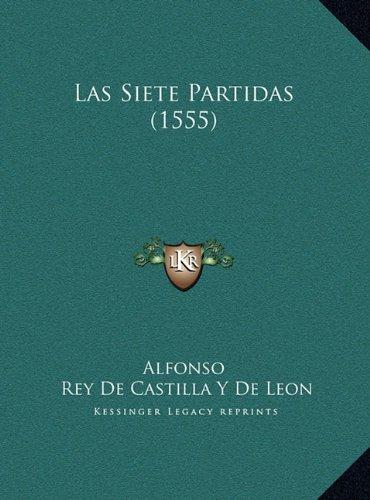 Las Siete Partidas (1555) Las Siete Partidas (1555) por X. Alfonso