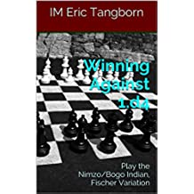 Winning Against 1.d4: Play the Nimzo/Bogo Indian, Fischer Variation (English Edition)