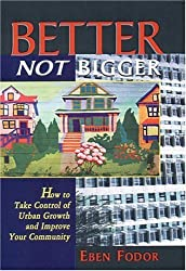 Better, Not Bigger: How To Take Control of Urban Growth and Improve Your Community by Eben V. Fodor (1998-11-01)