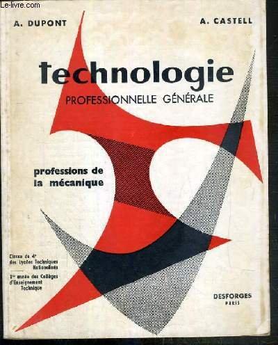 TECHNOLOGIE PROFESSIONNELLE GENERALE - PROFESSIONS DE LA MECANIQUE - CLASSE DE 4e DES LYCEES TECHNIQUES NATIONALISES - 1re ANNEE DES COLLEGES D'ENSEIGNEMENT TECHNIQUE
