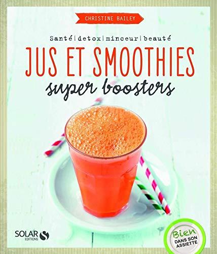 Jus et smoothies super-boosters par Christine BAILEY