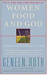 [(Women Food and God : An Unexpected Path to Almost Everything)] [By (author) Geneen Roth] published on (August, 2011)