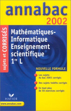 Mathématiques - Informatique Enseignement scientifique 1ère L. : Sujets et corrigés 2002