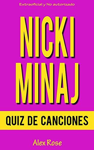 QUIZ DE CANCIONES DE NICKI MINAJ: ¡96 PREGUNTAS & RESPUESTAS acerca de las grandes canciones de NICKI MINAJ en sus álbumes PINK FRIDAY, PINK FRIDAY: ROMAN RELOADED y THE PINKPRINT están incluidos! por Alex Rose