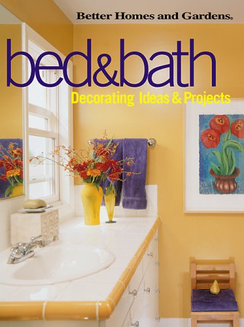 Bed and Bath: Decorating Ideas and Projects (Better Homes & Gardens)